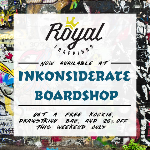 Royal Trappings at Inkonsiderate Boardshop In Riverside