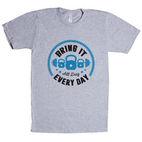 Bring It All Day, Every day Unisex T Shirt
