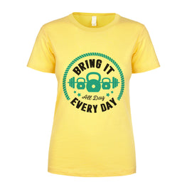Bring It All Day, Every day Women's Shirt