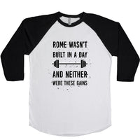 Rome Wasn't Built In A Day And Neither Were These Gains Unisex Baseball Tee