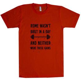 Rome Wasn't Built In A Day And Neither Were These Gains Unisex T Shirt
