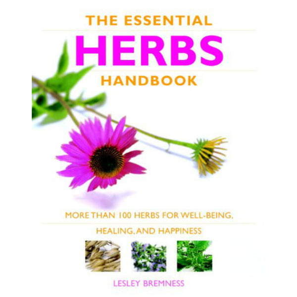 Essential Herbs Handbook: More than 100 herbs for well-being, healing, and happiness