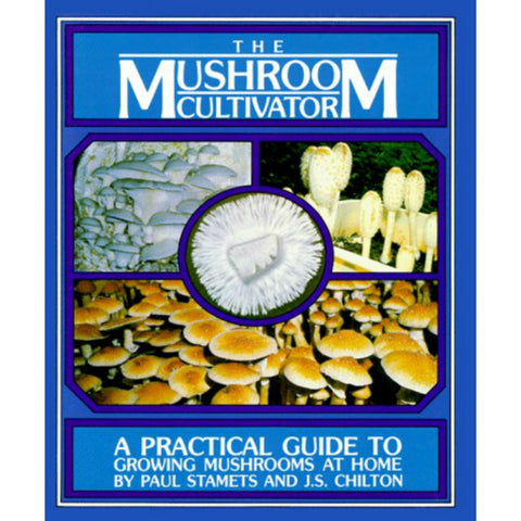 The Mushroom Cultivator: A Practical Guide to Growing Mushrooms at Home
