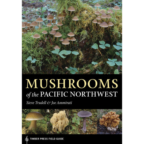 Mushrooms of the Pacific Northwest: Timber Press Field Guide