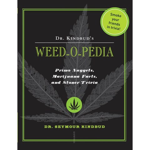 Dr. Kindbud's Weed-O-Pedia: Primo Nuggets of Marijuana Facts and Stoner Trivia