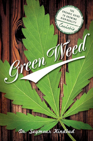 Green Weed : The Organic Guide to Growing High Quality Cannabis