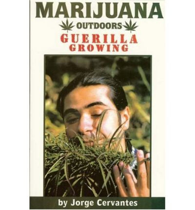 Marijuana Outdoors: Guerrilla Growing