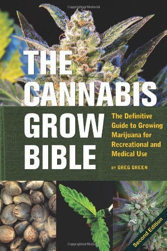 The Cannabis Grow Bible: Definitive Guide to Growing Marijuana for Recreational and Medical Use