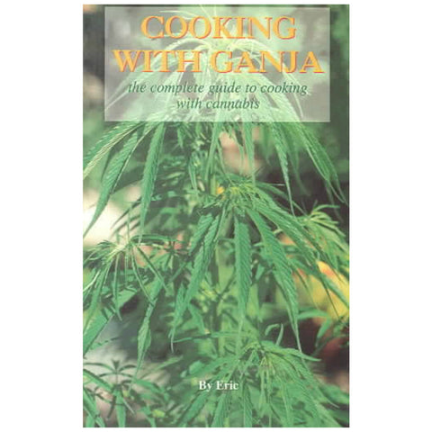 Cooking with Ganja: Complete Guide to Cooking with Cannabis