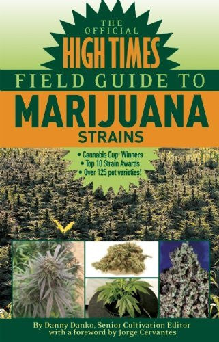 The Official High Times Field Guide to Marijuana Strains