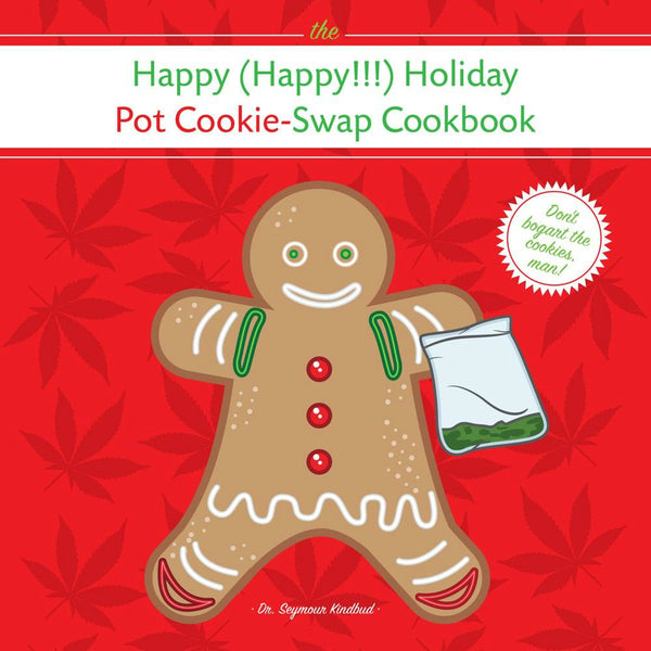 The Happy (Happy!!!) Holiday Pot Cookie Swap Cookbook: Burst - Don't bogart the cookies, man!