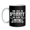 TOO OLD TO FIGHT - MUG
