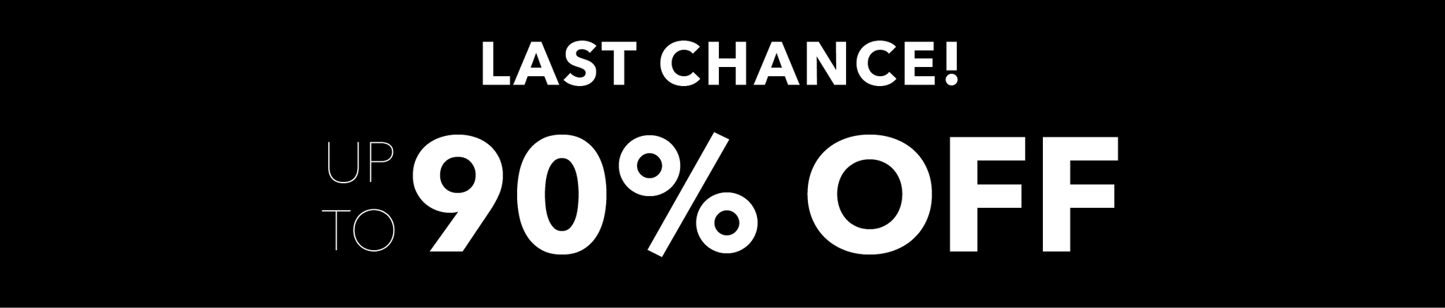 LAST CHANCE up to 90% off