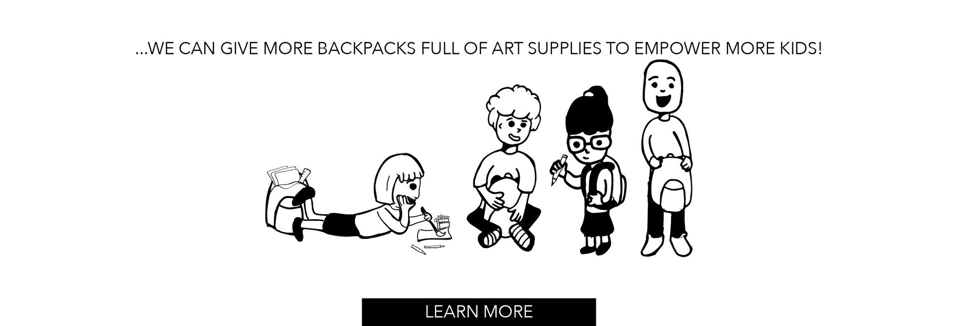 ...we can give more backpacks full of art supplies to empower more kids!