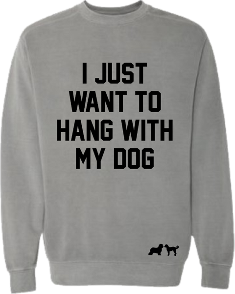 Hang with my Dog Sweatshirt