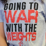 Going to War with The Weights T-Shirt