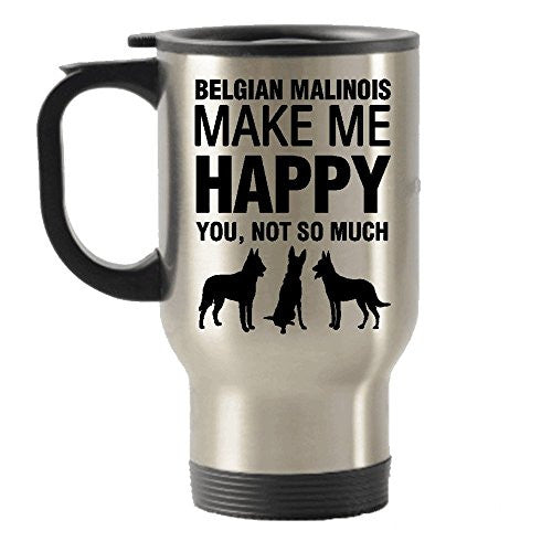 Belgian Malinois Make Me Happy Stainless Steel Travel Insulated Tumblers Mug