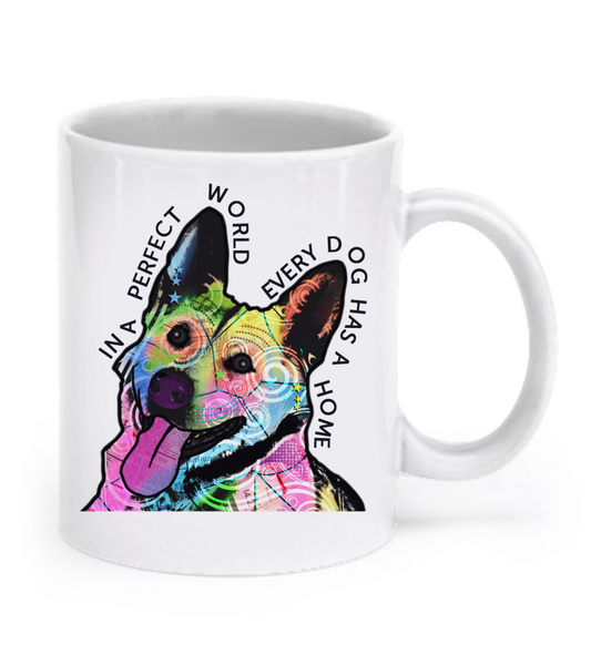 In a perfect world every dog has a home - German Shepherd Mug - Dogs Make Me Happy - 1