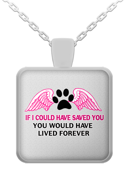 If I could have saved you... - dog necklace - dog necklaces - dog stuff - Dogs Make Me Happy