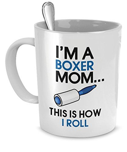 Boxer Coffee Mug - I'm a Boxer Mom - This is How I Roll - Boxer Mug - Boxer Mom - Dogs Make Me Happy