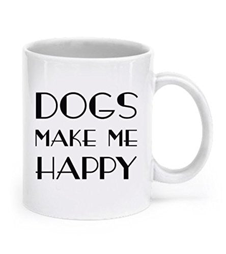 Dog mug: Dogs Make Me Happy - Dogs Make Me Happy