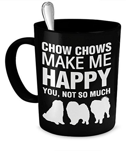 Chow Chow Mug - Chow Chows Make Me Happy - Chow Chow Gifts - Chow Chow Accessories - Dogs Make Me Happy