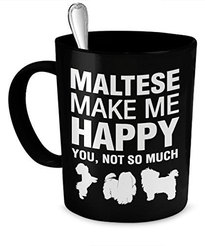 Maltese Coffee Mug - Maltese Make Me Happy - Maltese Gifts - Maltese Accessories - Dogs Make Me Happy
