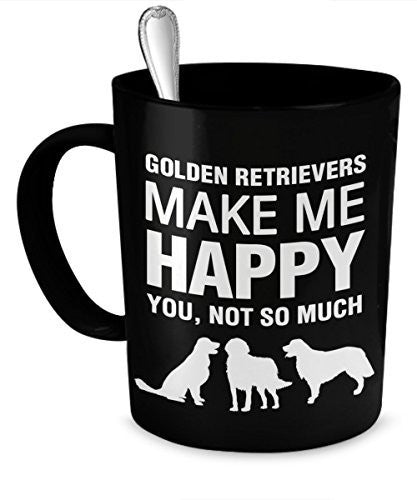 Golden Retriever Coffee Mug - Golden Retriever Mug - Golden Retrievers Make Me Happy - Golden Retriever Gifts - Dogs Make Me Happy