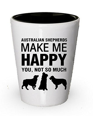 Australian Shepherds Make Me Happy Shot Glass - Dog Lover Gift Idea