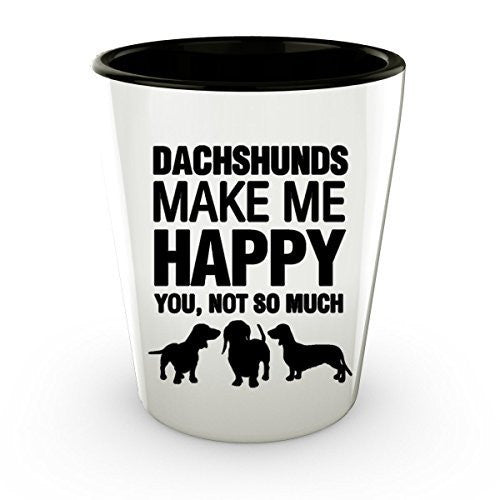 Dachshunds Shot Glass - Dachshunds make me Happy - Dachshunds Lover shot Glass