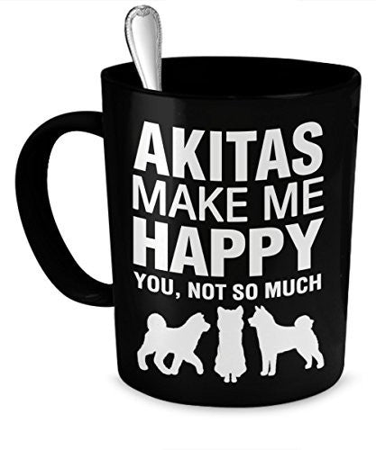 Akita Mug - Akitas Make Me Happy - Akita Gifts - Akita Accessories - Dogs Make Me Happy