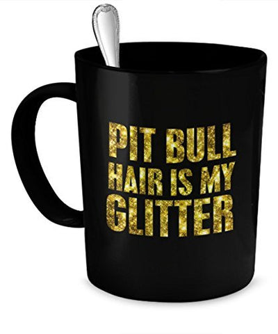Pit Bull Mug - Pit Bull Hair Is My Glitter - Pit Bull Gifts - Pit Bull Cup - Pit Bull Coffee Mug - Dogs Make Me Happy