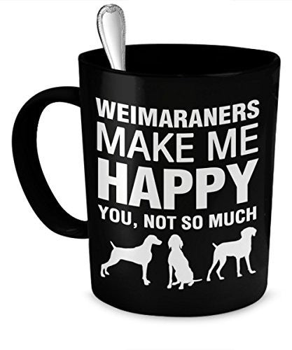 Weimaraner Mug - Weimaraners Make Me Happy - Weimaraner Dogs - Weimaraners Gifts - Dogs Make Me Happy