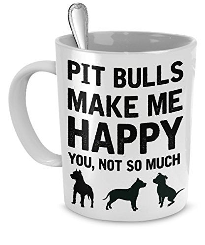 Pitbull Mug - Pit Bulls Make Me Happy You, Not So Much - Pit Bull Gifts - Pit Bull Accessories - Dogs Make Me Happy