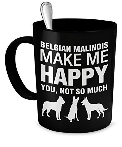Belgian Malinois Pet Mug - Belgian Malinois Make Me Happy - Belgian Malinois Gifts - Belgian Malinois Accessories - Dogs Make Me Happy