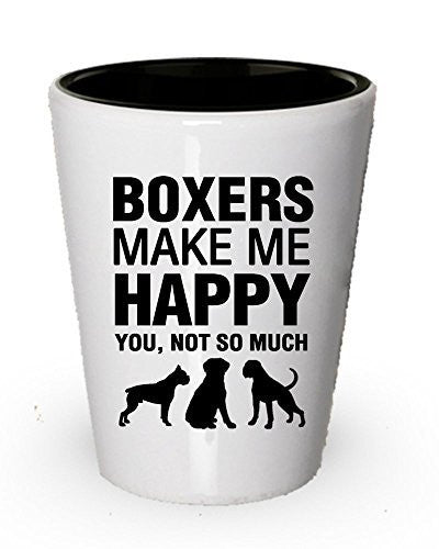 Boxers Make me Happy - Funny Shot Glass - Gifts For Dog Lovers