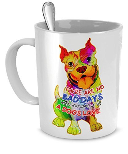 Dog Lover Gift - There Are No Bad Days When You Wake up to a Dog's Love - Coffee Mug for Dog Lovers - Dogs Make Me Happy