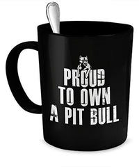 Pit Bull Coffee Mugs - Proud To Own a Pit Bull - Pit Bull Coffee Mugs - Pit Bull Pride - Dogs Make Me Happy