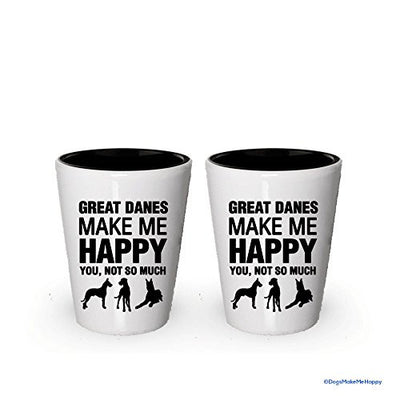 Great Danes Make Me Happy- Funny Shot Glasses