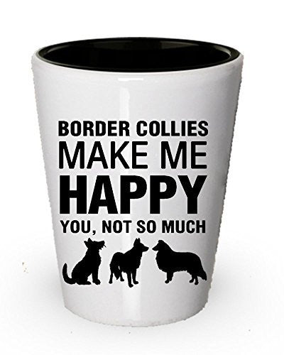 Border Collies Make Me Happy Shot Glass