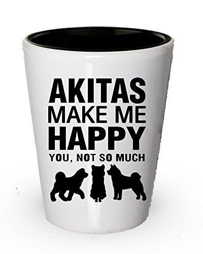 Akitas make me happy - Funny shot glass - Gifts for dog lovers