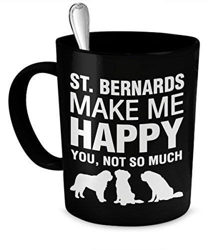 St Bernard Mug - St. Bernards Make Me Happy - St Bernard Coffee Mugs - St Bernard Accessories - Dogs Make Me Happy