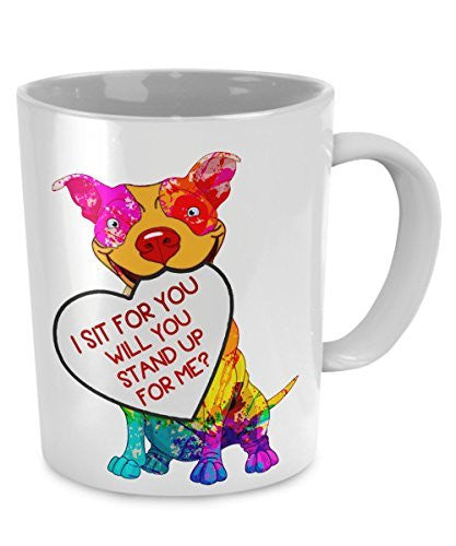 Dog Lovers Mug - I Sit For You, Will You Stand Up For Me?- Pet Lovers Gifts - Dog Accessories - Dogs Make Me Happy