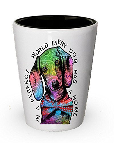 Dachshund shot glass - In a perfect world, every dog has a home