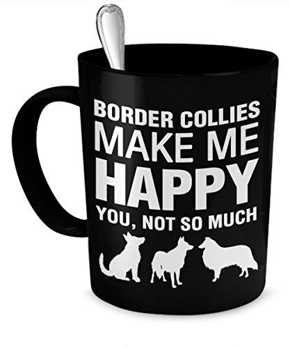 Border Collie Mug - Border Collies Make Me Happy - Border Collie Gifts - Border Collie Accessories - Dogs Make Me Happy