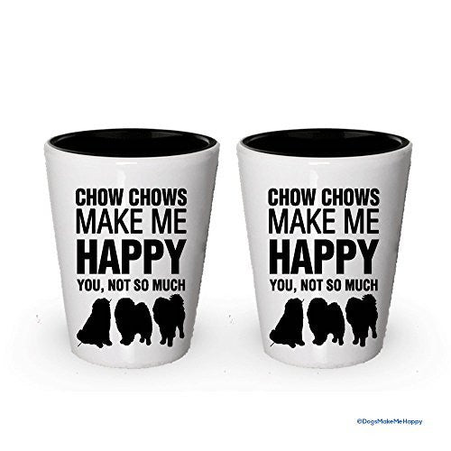 Chow chows Make me Happy Shot glass- Chow chow Lover Gifts