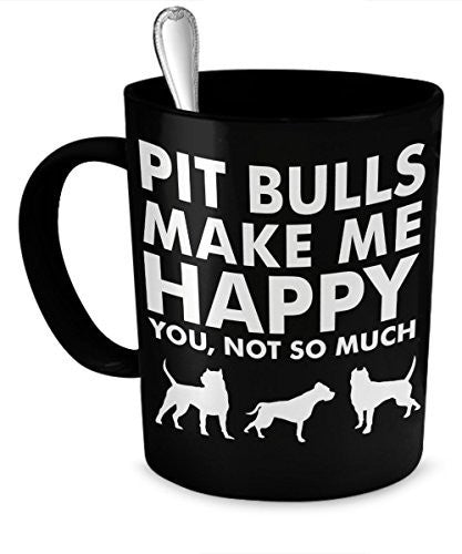 Cool Pit Bull Mug - Pit Bulls Make Me Happy - Funny Rescue Coffee Mug - Dog Stuff - Dogs Make Me Happy