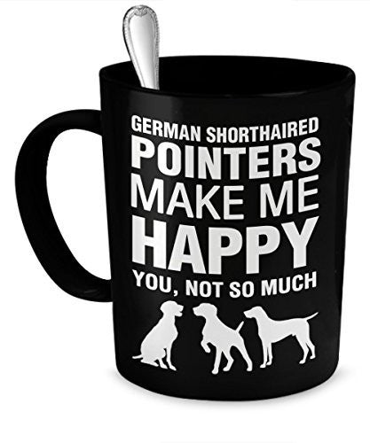 German Shorthaired Pointer Mug - German Shorthaired Pointers Make Me Happy - German Shorthaired Pointer Gifts - German Shorthaired Pointer Accessories - Dogs Make Me Happy