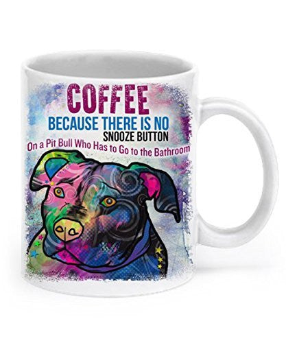 Funny pit bull mug - Coffee: Because there's no snooze button on a pit bull who wants to go to the bathroom - Dogs Make Me Happy
