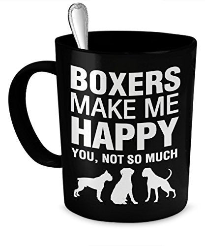 Boxer Mug - Boxers Make Me Happy - Boxer Gifts - Boxer Accessories - Dogs Make Me Happy